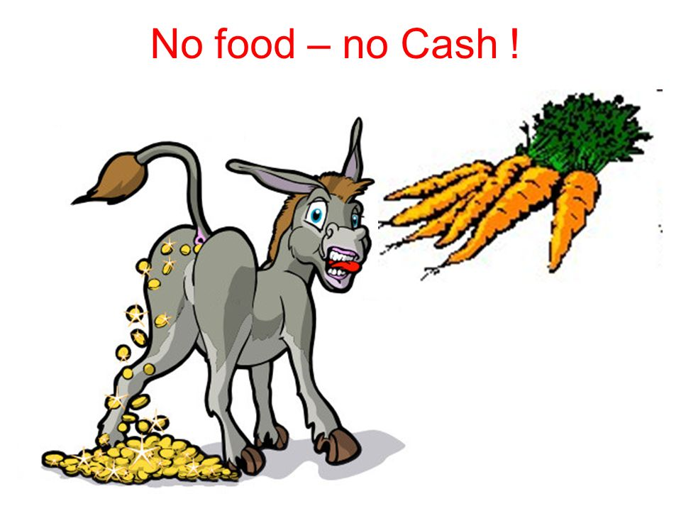 No food – no Cash !