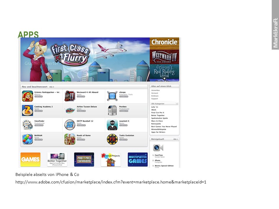 APPS Beispiele abseits von iPhone & Co http://www.adobe.com/cfusion/marketplace/index.cfm event=marketplace.home&marketplaceid=1