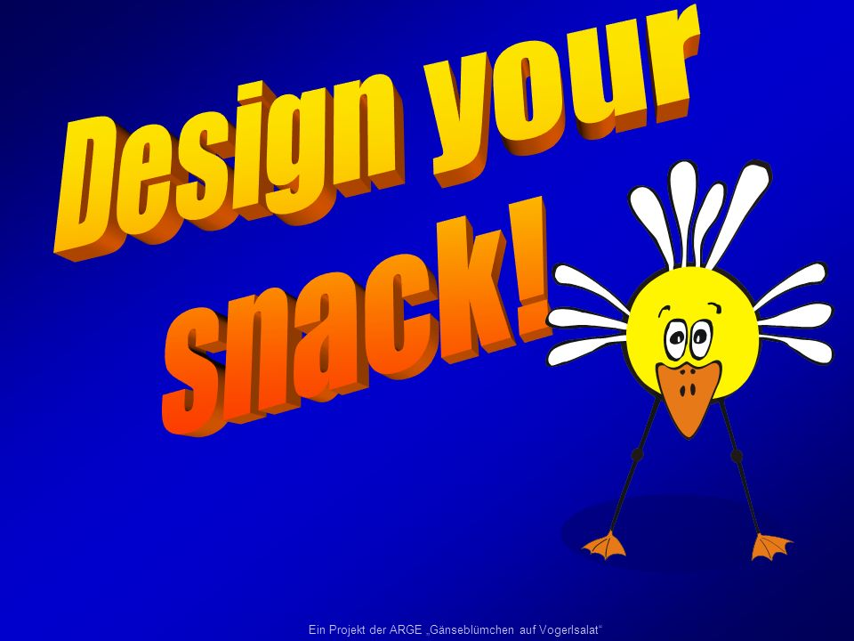 Design your snack!
