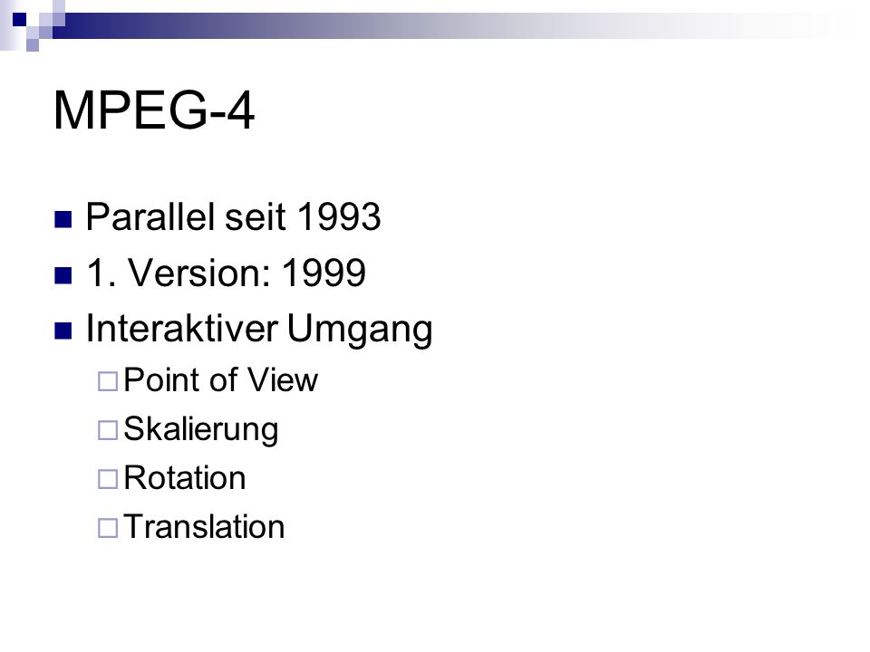 MPEG-4 Parallel seit 1993 1. Version: 1999 Interaktiver Umgang