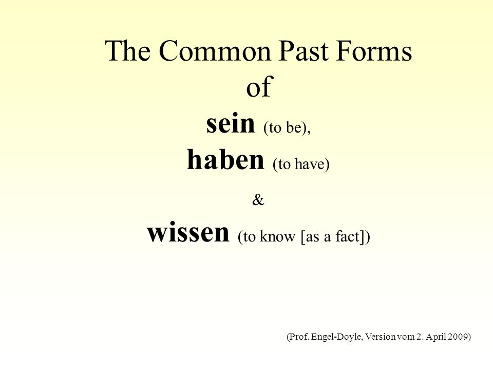 The Common Past Forms of sein (to be), haben (to have) & wissen (to know [as a fact])