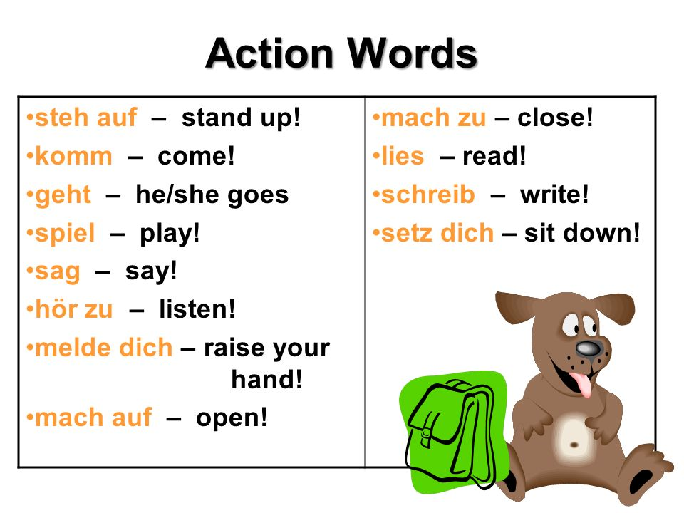 Action Words steh auf – stand up! komm – come! geht – he/she goes