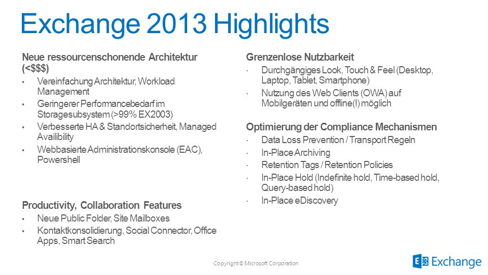 Exchange 2013 Highlights Neue ressourcenschonende Architektur (<$$$) Vereinfachung Architektur, Workload Management.