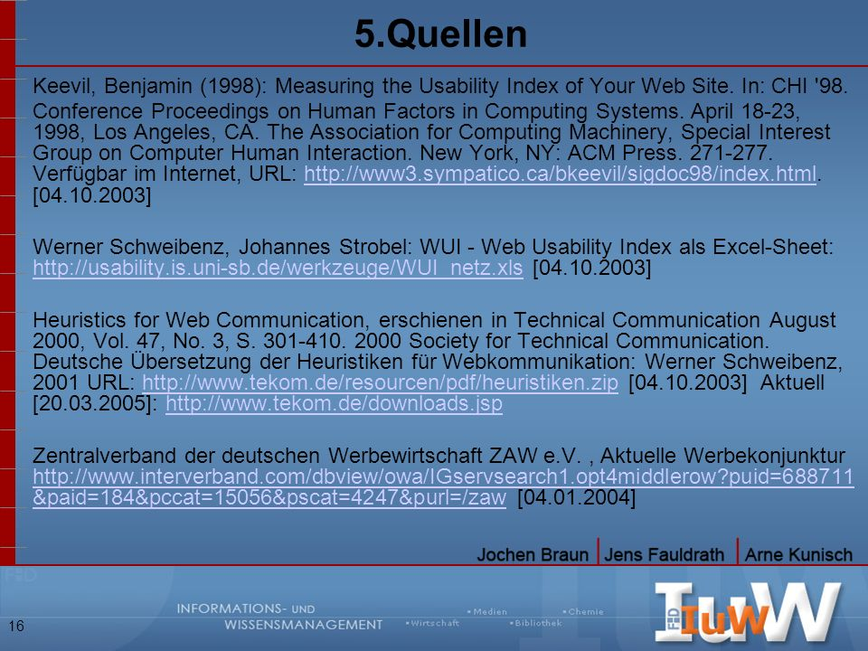 5.Quellen Keevil, Benjamin (1998): Measuring the Usability Index of Your Web Site. In: CHI 98.