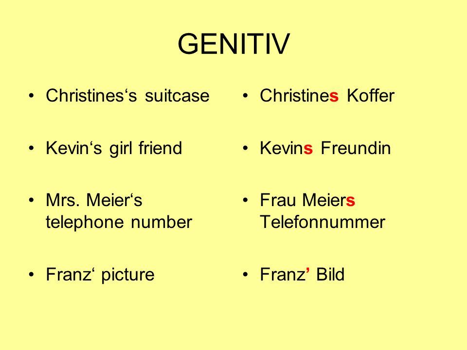 GENITIV Christines's suitcase Kevin's girl friend