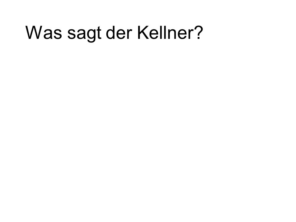 Was sagt der Kellner