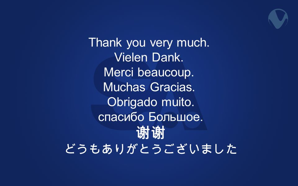 Thank you very much. Vielen Dank. Merci beaucoup. Muchas Gracias