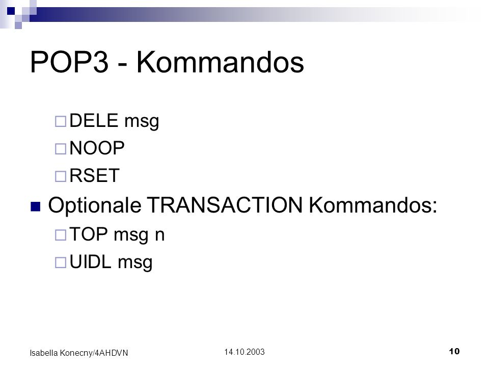 POP3 - Kommandos Optionale TRANSACTION Kommandos: DELE msg NOOP RSET