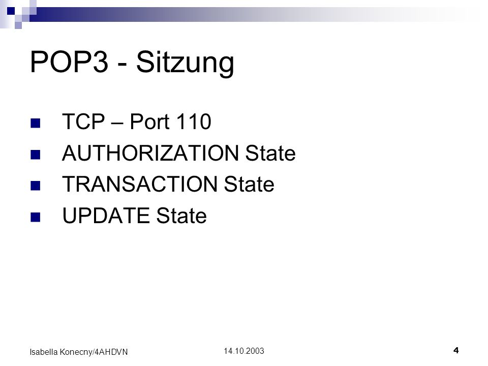 POP3 - Sitzung TCP – Port 110 AUTHORIZATION State TRANSACTION State