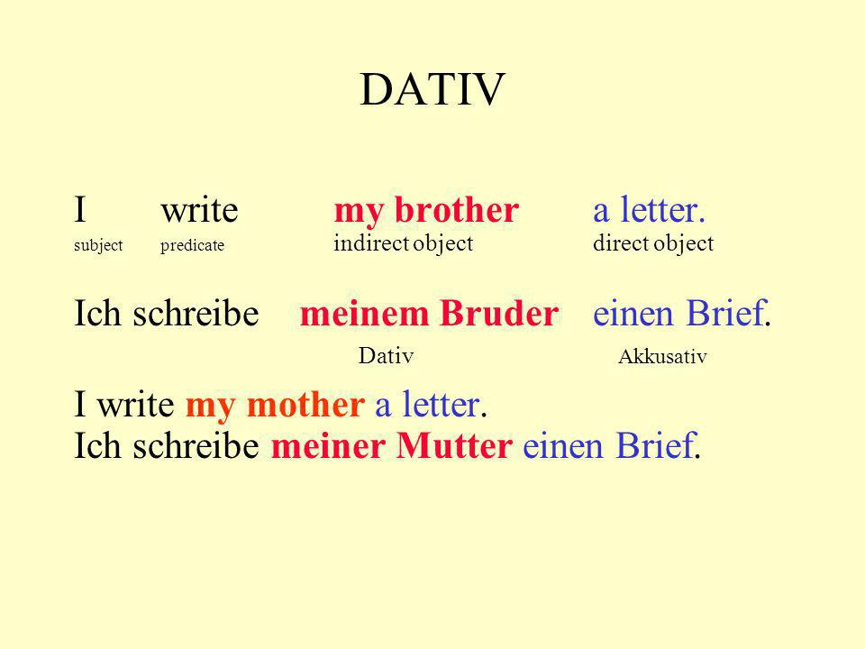 DATIV I write my brother a letter.