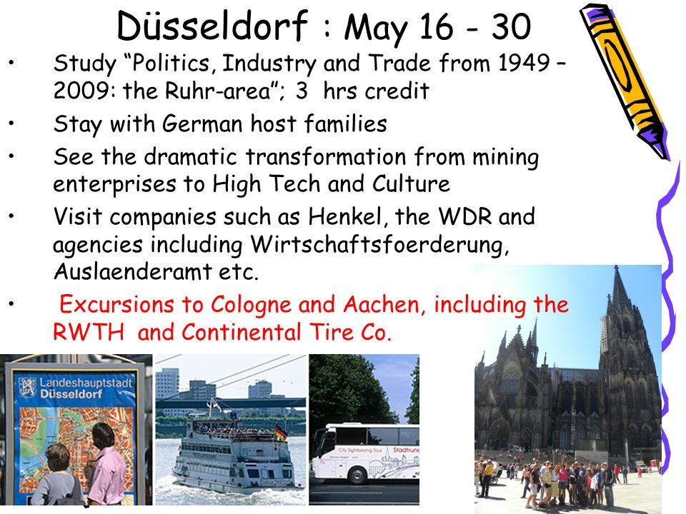 Düsseldorf : May 16 - 30 Study Politics, Industry and Trade from 1949 – 2009: the Ruhr-area ; 3 hrs credit.