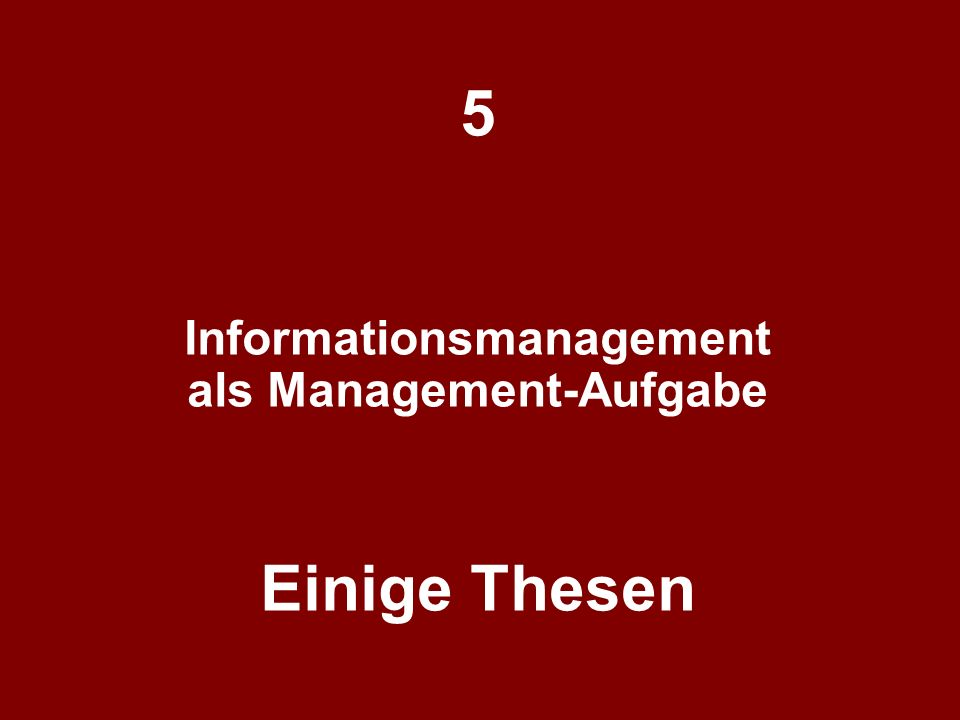 5 Informationsmanagement als Management-Aufgabe Einige Thesen