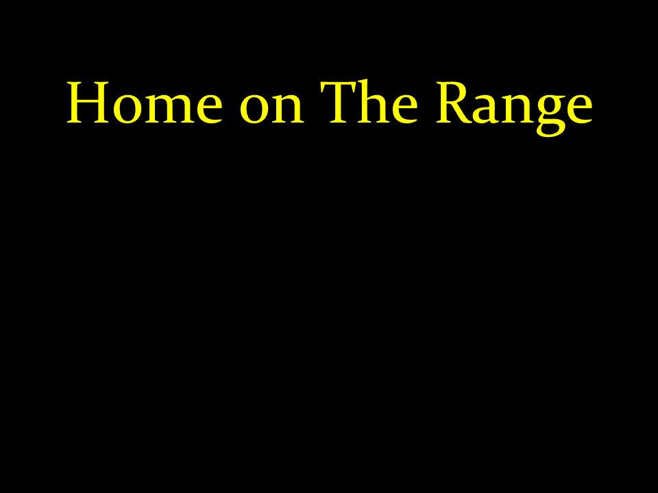 Home on The Range !!! Wechsel der Bilder…
