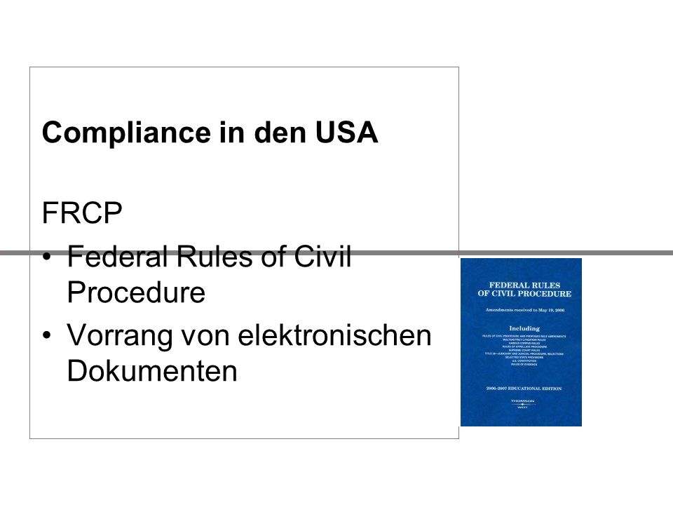 Compliance in den USA FRCP Federal Rules of Civil Procedure Vorrang von elektronischen Dokumenten