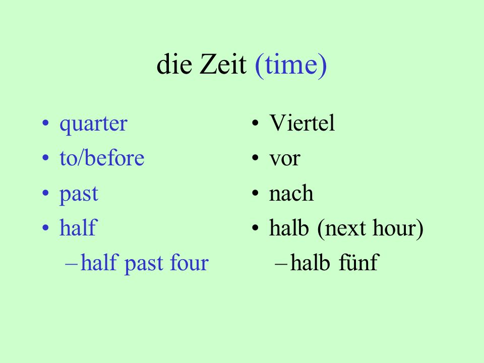 die Zeit (time) quarter to/before past half half past four Viertel vor