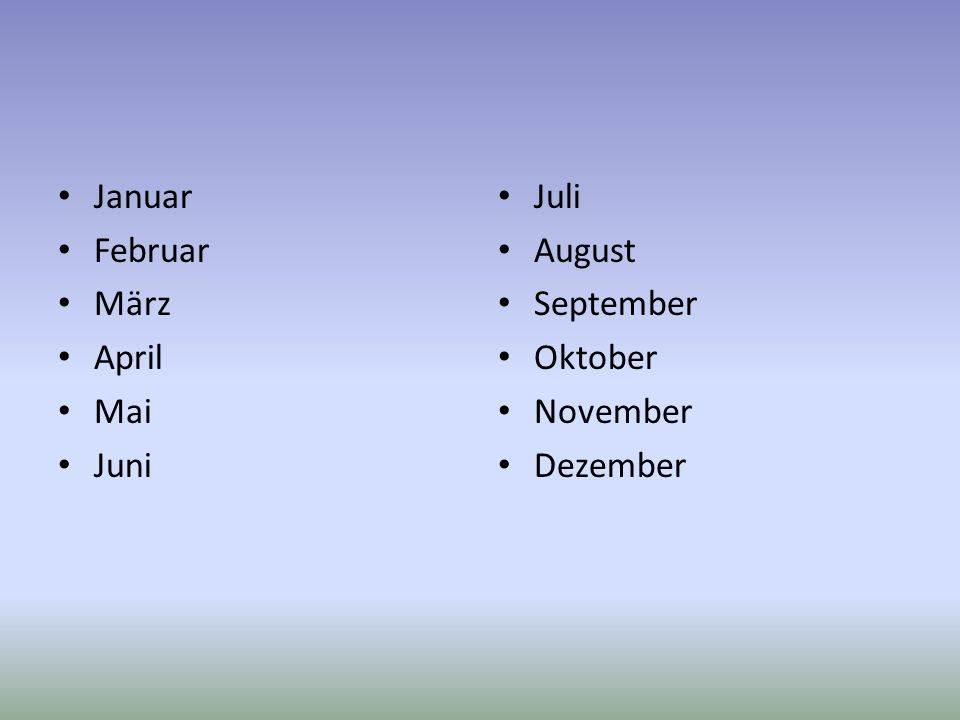 Januar Februar März April Mai Juni Juli August September Oktober November Dezember