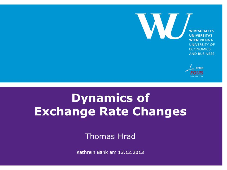 Dynamics of Exchange Rate Changes Thomas Hrad Kathrein Bank am 13. 12