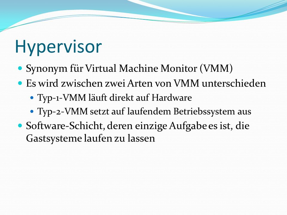 Hypervisor Synonym für Virtual Machine Monitor (VMM)