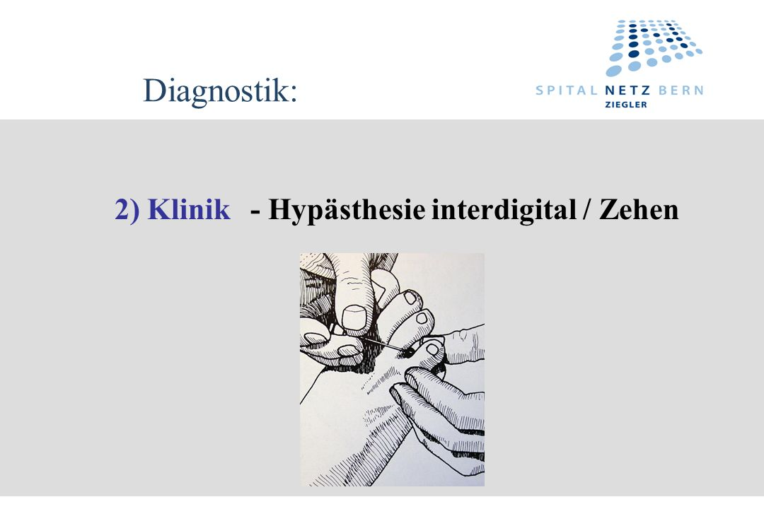 Diagnostik: 2) Klinik - Hypästhesie interdigital / Zehen