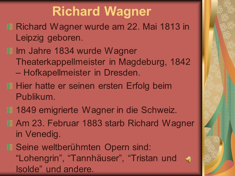Richard Wagner Richard Wagner wurde am 22. Mai 1813 in Leipzig geboren.