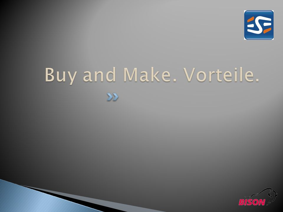 Buy and Make. Vorteile.