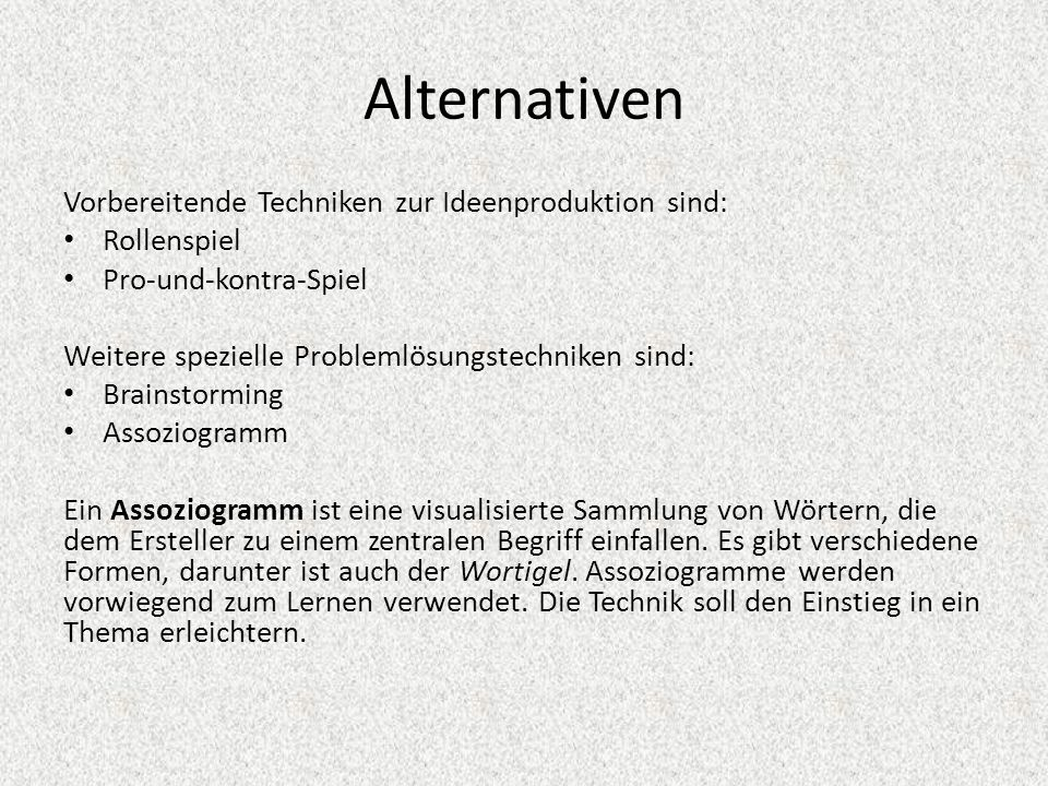 Alternativen Vorbereitende Techniken zur Ideenproduktion sind: