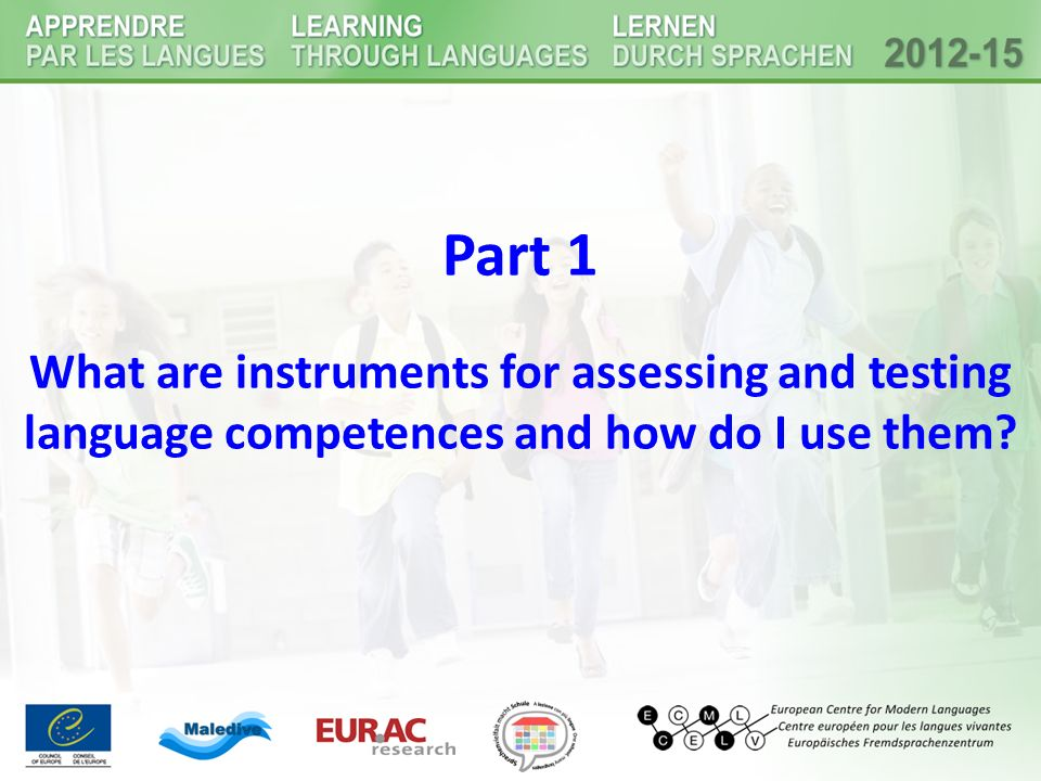Part 1 What are instruments for assessing and testing language competences and how do I use them