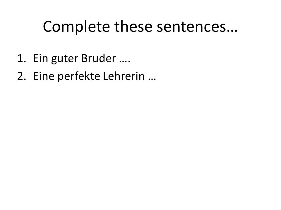 Complete these sentences…