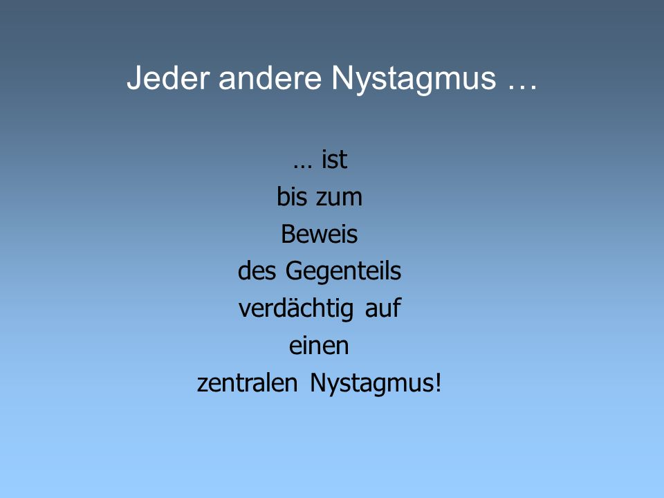 Jeder andere Nystagmus …
