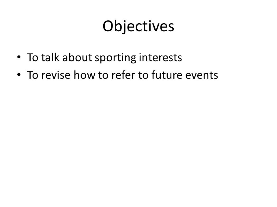 Objectives To talk about sporting interests