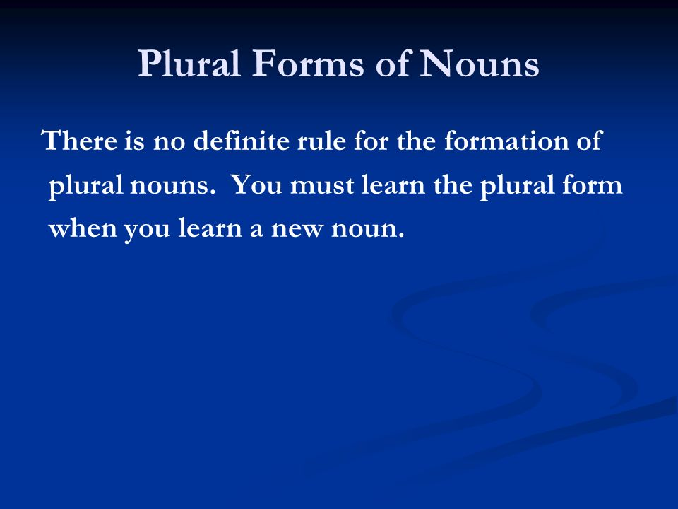 Plural Forms of Nouns There is no definite rule for the formation of