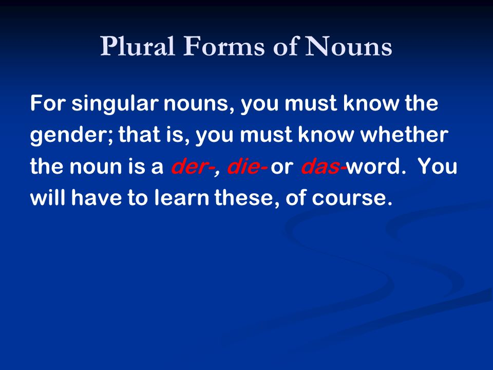 Plural Forms of Nouns For singular nouns, you must know the