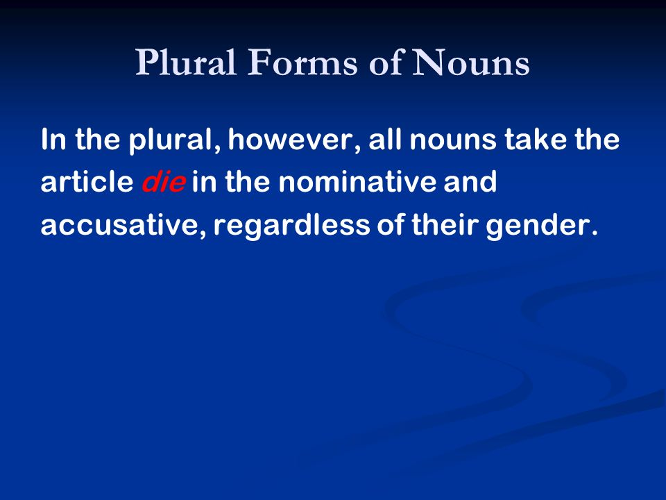 Plural Forms of Nouns In the plural, however, all nouns take the