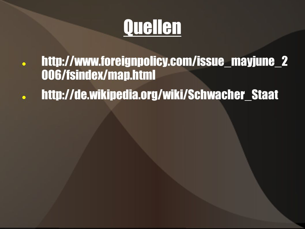 Quellen http://www.foreignpolicy.com/issue_mayjune_2 006/fsindex/map.html.
