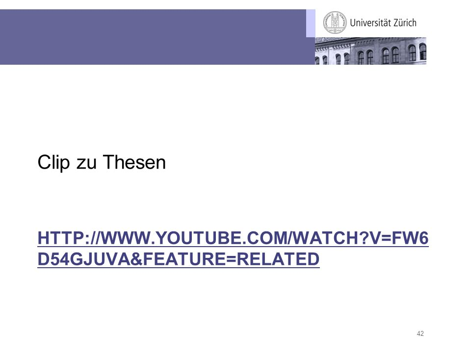 Clip zu Thesen HTTP://WWW.YOUTUBE.COM/WATCH V=FW6D54GJUVA&FEATURE=RELATED