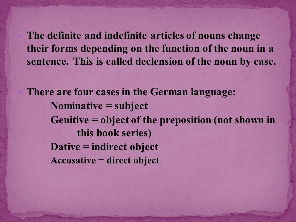 There are four cases in the German language: Nominative = subject