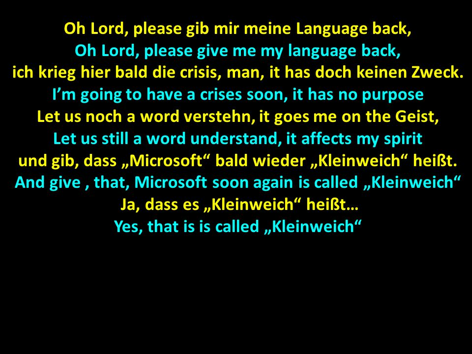Oh Lord, please gib mir meine Language back,