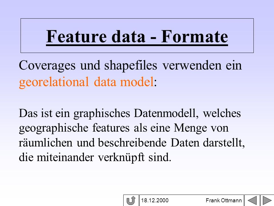 Feature data - Formate Coverages und shapefiles verwenden ein georelational data model: Das ist ein graphisches Datenmodell, welches.