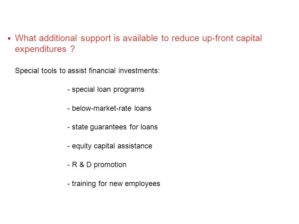 What additional support is available to reduce up-front capital