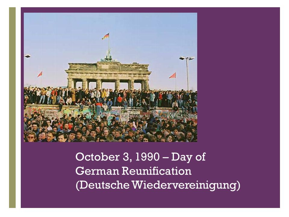October 3, 1990 – Day of German Reunification (Deutsche Wiedervereinigung)