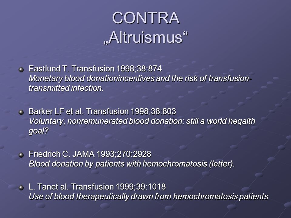 "CONTRA ""Altruismus Eastlund T. Transfusion 1998;38:874 Monetary blood donationincentives and the risk of transfusion-transmitted infection."