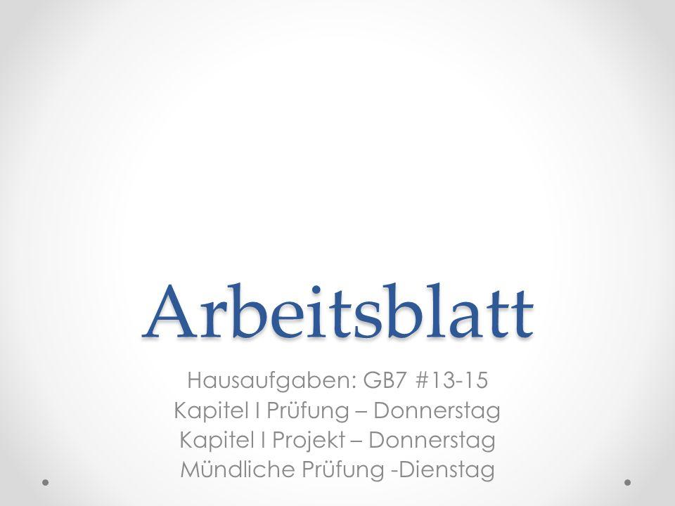 Arbeitsblatt Hausaufgaben: GB7 #13-15 Kapitel I Prüfung – Donnerstag ...
