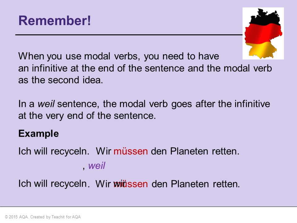 Remember! When you use modal verbs, you need to have