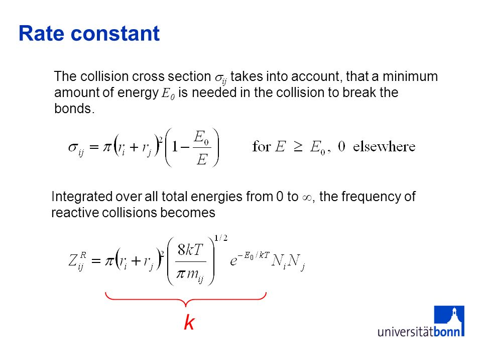 Rate constant The collision cross section ij takes into account, that a minimum amount of energy E0 is needed in the collision to break the bonds.