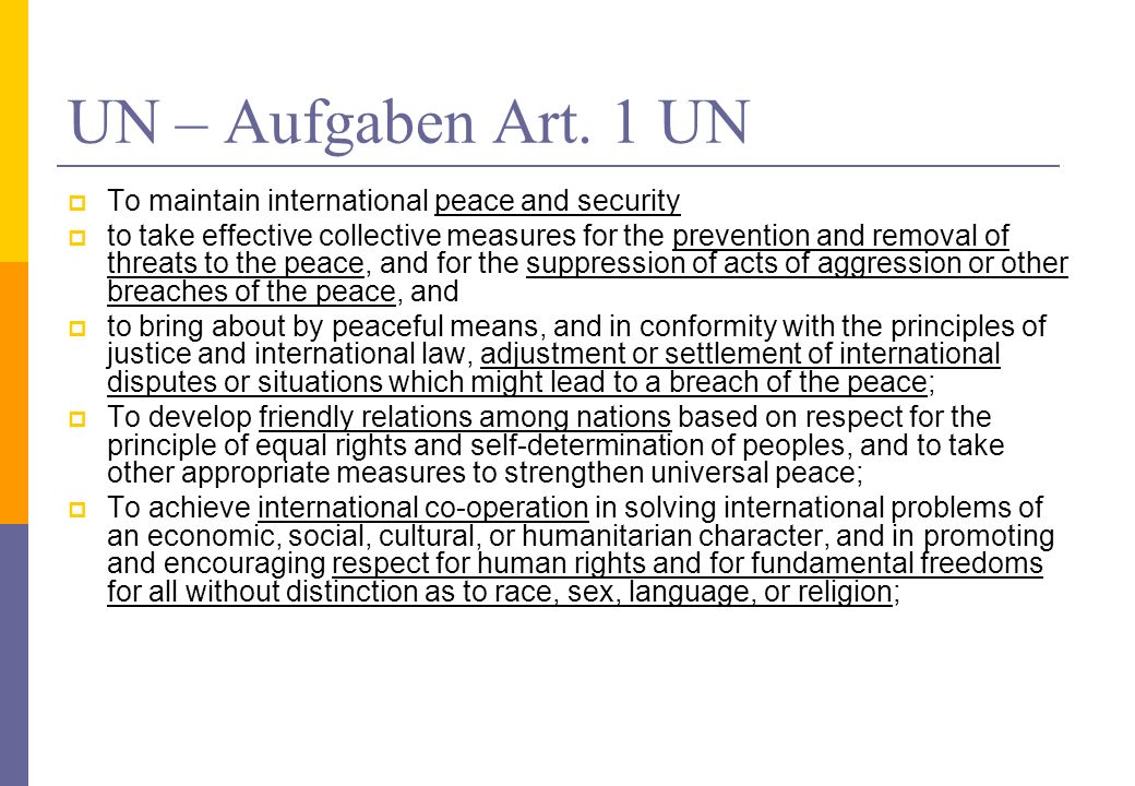 UN – Aufgaben Art. 1 UN To maintain international peace and security