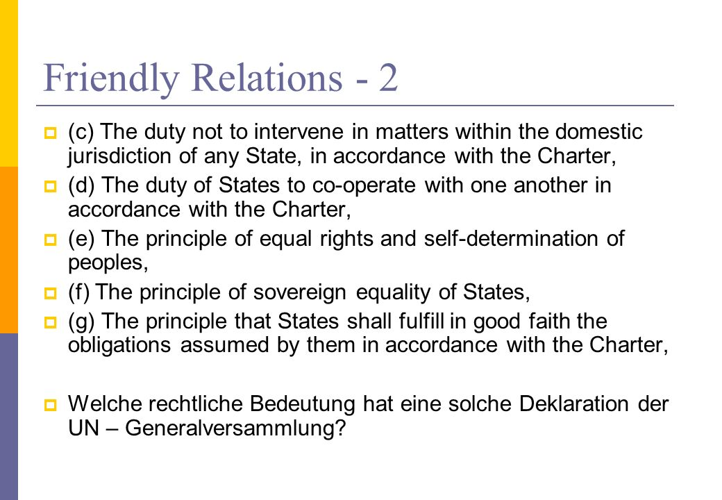Friendly Relations - 2 (c) The duty not to intervene in matters within the domestic jurisdiction of any State, in accordance with the Charter,