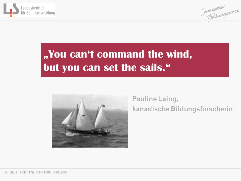 """You can't command the wind, but you can set the sails."