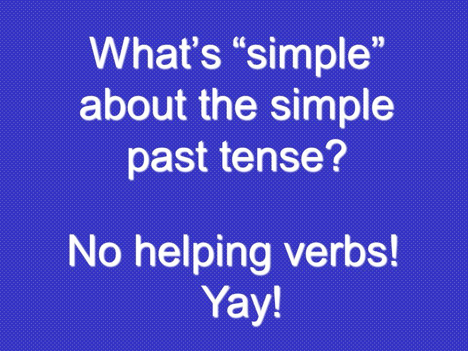 What's simple about the simple past tense