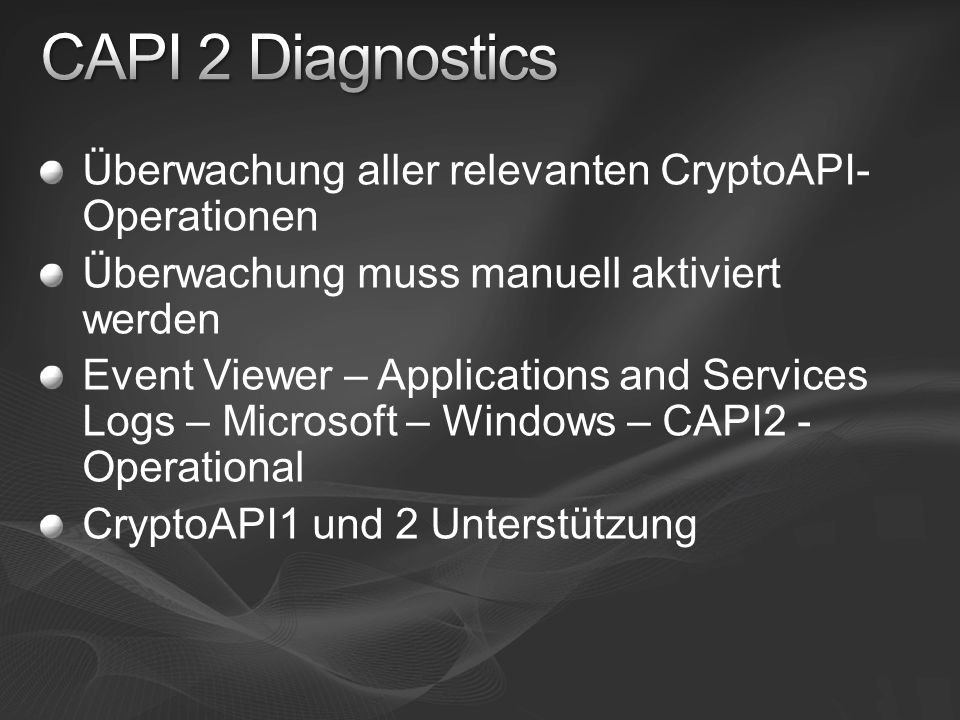 CAPI 2 Diagnostics Überwachung aller relevanten CryptoAPI-Operationen
