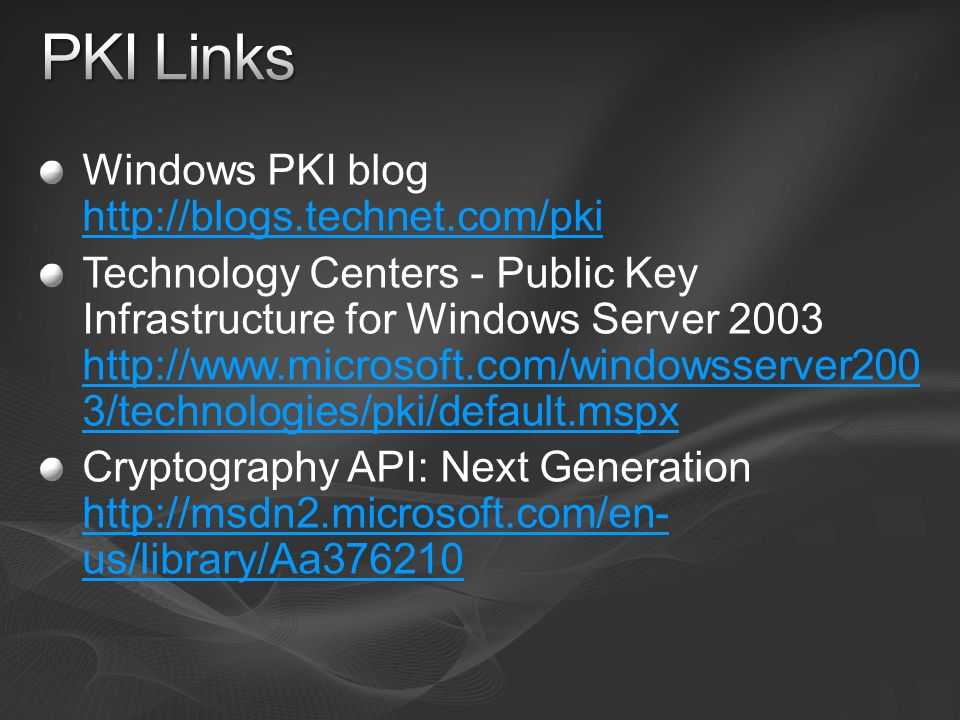 PKI Links Windows PKI blog http://blogs.technet.com/pki